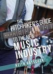 The Hitchhiker's Guide to the New Music Industry by Keith Hatschek