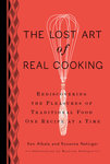 The Lost Art of Real Cooking by Ken Albala and Rosanna Nafziger Henderson