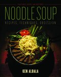 Noodle Soup: Recipes, Techniques, Obsession by Ken Albala