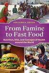 From Famine to Fast Food: Nutrition, Diet and Concepts of Health Around the World by Ken Albala