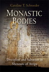 Monastic Bodies: Discipline and Salvation in Shenoute of Atripe by Caroline T. Schroeder