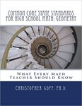 Common Core State Standards for High School Math: Geometry. What Every Math Teacher Should Know by Christopher D. Goff