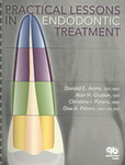 Practical Lessons in Endodontic Treatment by Donald Arens, Alan Gluskin, Christine I. Peters, and Ove A. Peters
