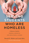 Serving students who are homeless: A resource guide for schools, districts and educational leaders by Ronald E. Hallett and Linda E. Skrla