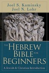 The Hebrew Bible for Beginners: A Jewish and Christian Introduction by Joel N. Lohr and Joel S. Kaminsky