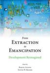 From Extraction to Emancipation Development Reimagined by Rachael Salcido, Karrigan Bork, Julie A. Davies, and Blake Nordahl