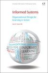 Informed Systems: Organizational design for learning in action by Mary M. Somerville