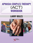 Aphasia couples therapy (ACT) Workbook by Larry Boles