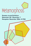 Metamorphosis: Competitive Juried Student Exhibition
