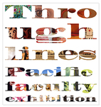 Through Lines / Faculty Work : From Student to Artist by University of the Pacific